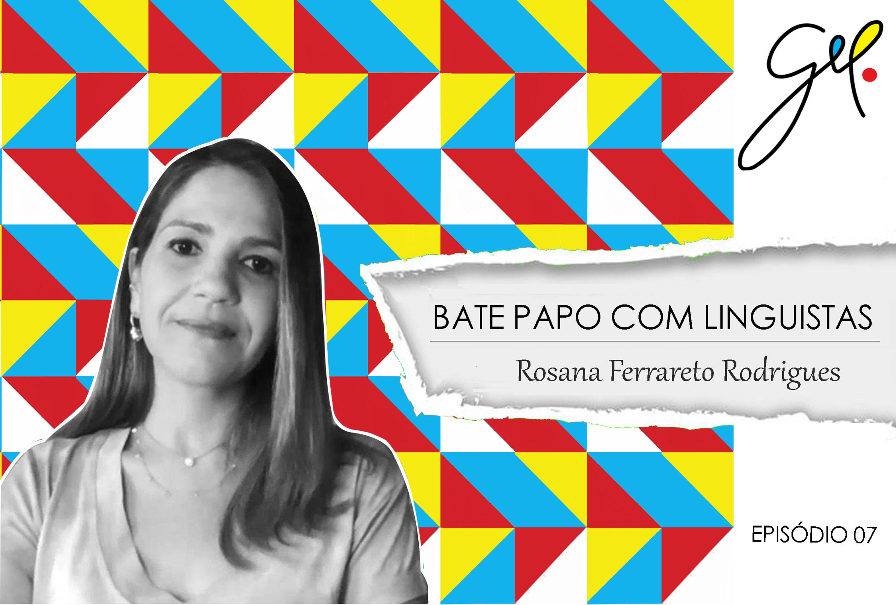 EP07 | Conversa com Rosana Ferrareto Lourenço Rodrigues